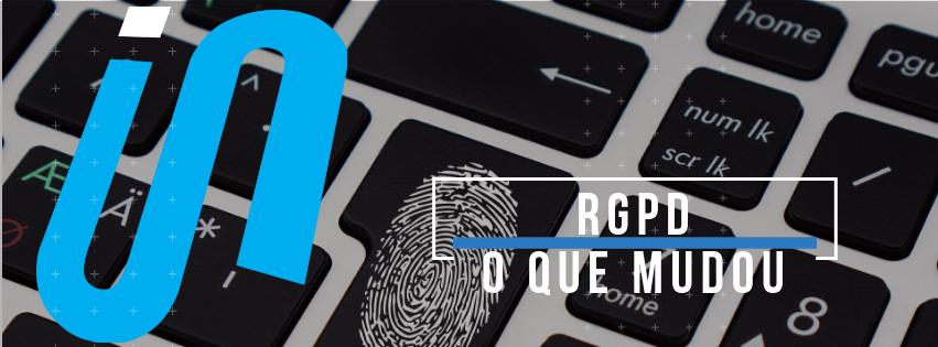 RGPD – O que mudou e como podemos ajudá-lo